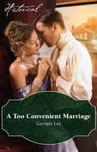 A Too Convenient Marriage ebook by Georgie Lee