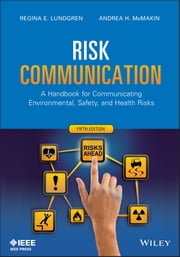 Risk Communication - A Handbook for Communicating Environmental, Safety, and Health Risks ebook by Regina E. Lundgren,Andrea H. McMakin