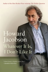 Whatever It Is, I Don't Like It - The Best of Howard Jacobson ebook by Howard Jacobson