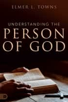 Understanding the Person of God ebook by