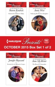 Harlequin Presents October 2015 - Box Set 1 of 2 - Claimed for Makarov's Baby\Reunited for the Billionaire's Legacy\Seducing His Enemy's Daughter\The Return of Antonides ebook by Sharon Kendrick, Jennifer Hayward, Annie West,...
