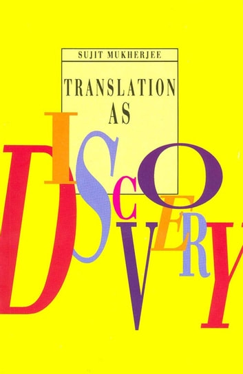 Translation As Discovery And Other Essays On Indian Literature In  Translation As Discovery And Other Essays On Indian Literature In English  Translation Ebook By Sujit Mukherjee