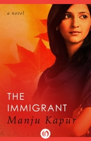 The Immigrant - A Novel ebook by Manju Kapur