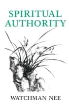 Spiritual Authority ebook by Watchman Nee