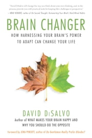 Brain Changer - How Harnessing Your Brain's Power to Adapt Can Change Your Life ebook by David DiSalvo