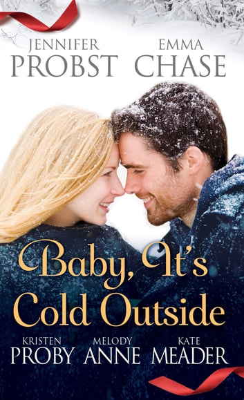 Baby, It's Cold Outside ebook by Jennifer Probst,Emma Chase,Kristen Proby,Melody Anne,Kate Meader