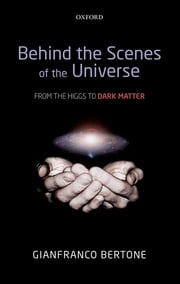 Behind the Scenes of the Universe - From the Higgs to Dark Matter ebook by Gianfranco Bertone