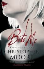 Bite Me ebook by Christopher Moore