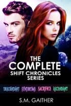 The Shift Chronicles: The Complete Series 電子書 by S.M. Gaither, Eva Truesdale