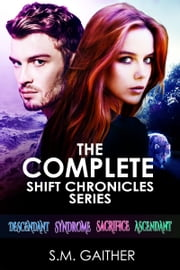 The Shift Chronicles: The Complete Series eBook by S.M. Gaither, Eva Truesdale