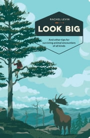 Look Big - And Other Tips for Surviving Animal Encounters of All Kinds ebook by Rachel Levin