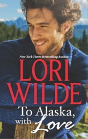 To Alaska, With Love - A Touch of Silk\A Thrill To Remember ebook by Lori Wilde