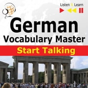 German Vocabulary Master: Start Talking - 30 Topics at Elementary Level: A1-A2 audiobook by Dorota Guzik