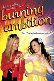 Burning Ambition - A Hottie Novel ebook by Jonathan Bernstein