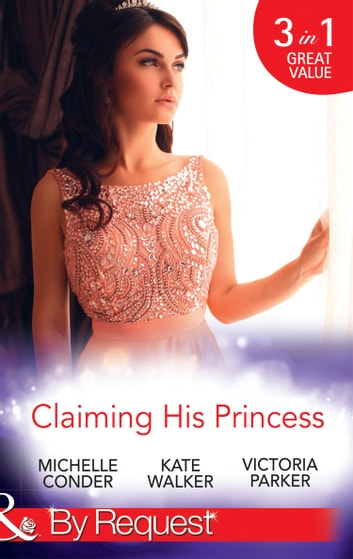 Claiming His Princess: Duty at What Cost? / A Throne for the Taking / Princess in the Iron Mask (Mills & Boon By Request) ebook by Michelle Conder,Kate Walker,Victoria Parker