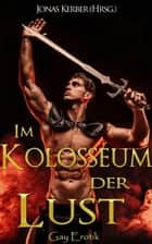 Im Kolosseum der Lust: Gay Erotik eBook by Jonas Kerber