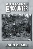 A Chance Encounter ebook by John Clark