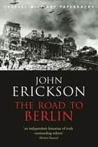 The Road To Berlin ebook by Prof John Erickson