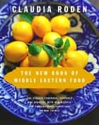 The New Book of Middle Eastern Food ebook by Claudia Roden