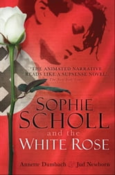 Sophie Scholl and the White Rose ebook by Jud Newborn,Annette Dumbach