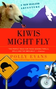Kiwis Might Fly - A New Zealand Adventure ebook by Polly Evans