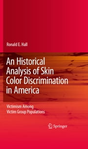 An Historical Analysis of Skin Color Discrimination in America - Victimism Among Victim Group Populations ebook by Ronald E. Hall