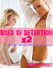 Bred in Detention x2 (Student Teacher Teen Breeding Menage) ebook by Robyn Sweet