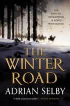 The Winter Road ebook by Adrian Selby