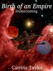 Birth of an Empire 3 - Homecoming ebook by Catrina Taylor