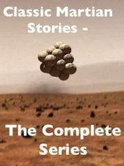 Classic Martian Stories - the Complete Series ebook by Edgar Rice Burroughs,H. G. Wells,Poul Anderson