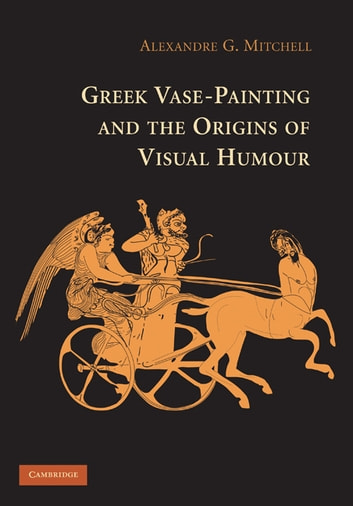 Greek Vase Painting And The Origins Of Visual Humour Ebook By