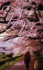 Poems For You ebook by C. A. Gibbs