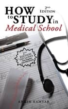 How to Study in Medical School, 2Nd Edition ebook by Armin Kamyab