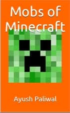 Mobs of Minecraft ebook by Ayush Paliwal