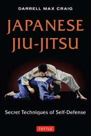 Japanese Jiu-jitsu - Secret Techniques of Self-Defense ebook by Darrell Max Craig