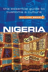 Nigeria - Culture Smart! - The Essential Guide to Customs & Culture ebook by Diane Lemieux