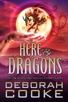 Here Be Dragons - The Dragonfire Novel Companion ebook by
