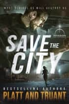 Save the City ebook by Sean Platt, Johnny B. Truant