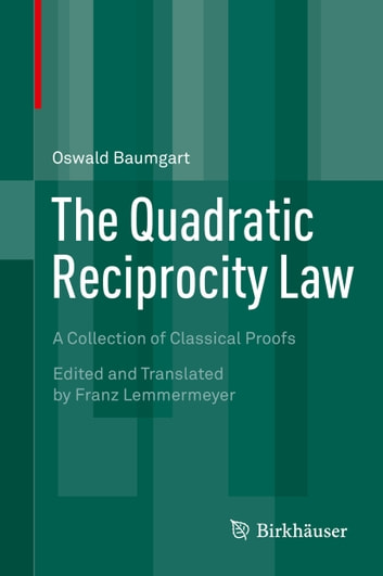 The Quadratic Reciprocity Law - A Collection of Classical Proofs ebook by Oswald Baumgart