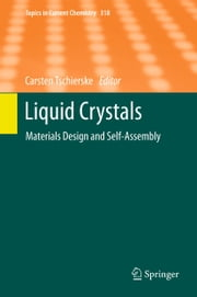 Liquid Crystals - Materials Design and Self-assembly ebook by Carsten Tschierske