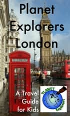 Planet Explorers London ebook by Laura Schaefer