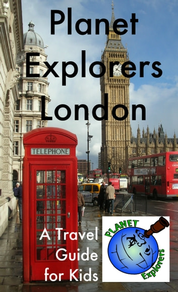 Planet Explorers London - A Travel Guide for Kids ebook by Laura Schaefer