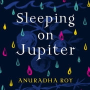 Sleeping on Jupiter audiobook by Anuradha Roy