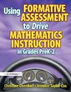 Using Formative Assessment to Drive Mathematics Instruction in Grades PreK-2 ebook by Jennifer Taylor-Cox,Christine Oberdorf
