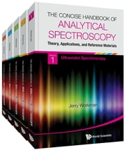 The Concise Handbook of Analytical Spectroscopy: Theory, Applications, and Reference Materials - (In 5 s) 1: Ultraviolet Spectroscopy 2: Visible Spectroscopy 3: Near Infrared Spectroscopy 4: Infrared Spectroscopy 5: Raman Spectroscopy ebook by Jerry Workman