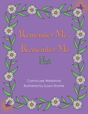 Remember Me...Remember Me Not ebook by Carma Lee Weisbrook