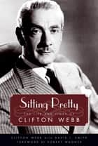 Sitting Pretty - The Life and Times of Clifton Webb ebook by Clifton Webb, David L. Smith, Robert Wagner