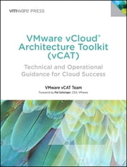 VMware vCloud Architecture Toolkit (vCAT) - Technical and Operational Guidance for Cloud Success ebook by VMware Press