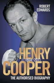 Henry Cooper 1934-2011 - The Authorised Biography ebook by Robert Edwards