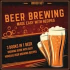 Beer Brewing Made Easy With Recipes (Boxed Set): 3 Books In 1 Beer Brewing Guide With Easy Homeade Beer Brewing Recipes - 3 Books In 1 Beer Brewing Guide With Easy Homeade Beer Brewing Recipes ebook by Speedy Publishing